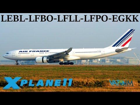 X-Plane 11   Francais, le langage d'amour!   LEBL-LFBO-LFLL-LFPO-EGKK   A320 A330 B737   VATSIM  