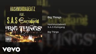 hashmurdabeatz - Big Things (Explict) [Audio] ft. SAS Eurogang