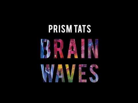 "Prism Tats - ""Brainwaves"""