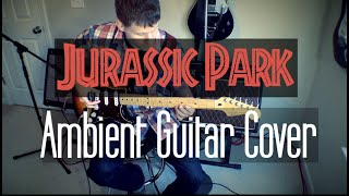 Jurassic Park Theme (Ambient Guitar Cover)