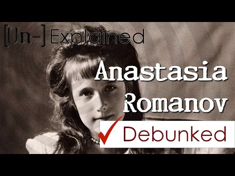 Anastasia Romanov - Debunked and Explained