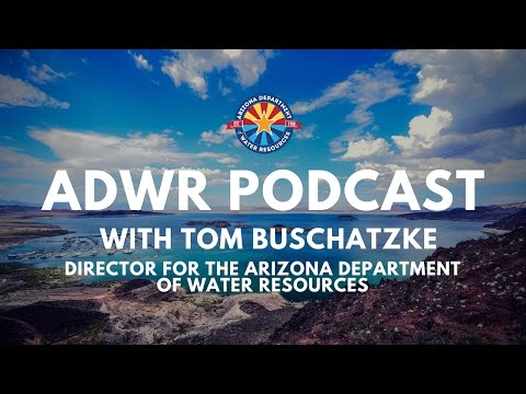 Arizona Water News Podcast: Tom Buschatzke (Arizona Department of Water Resources)