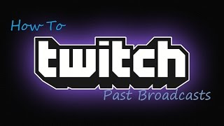 How To Activate Past Broadcasts On Twitch! (2019)