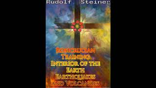 Rosicrucian Training - Interior of the Earth - Earthquakes and Volcanoes By Rudolf steiner