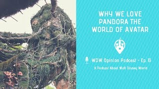 Why We Love Pandora the World of Avatar | WDW Opinion Ep. 13