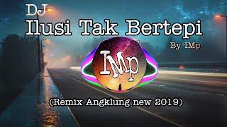 DJ Angklung ILUSI TAK BERTEPI By IMP ( remix super slow new version )
