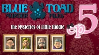 Blue Toad Murder Files: The Mysteries of Little Riddle - Ep5 - w/Wardfire