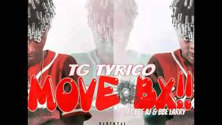 tg tyrico ft bbe aj bbe larry move bx audio