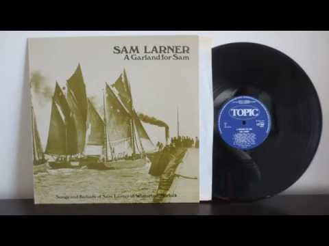 Sam Larner ‎– A Garland For Sam . Song and Ballads (1974) - Recorded for BBC 1958 / 1959 Folk