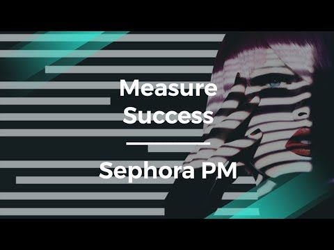 How to Measure Your Way to Success by Sephora's Product Manager