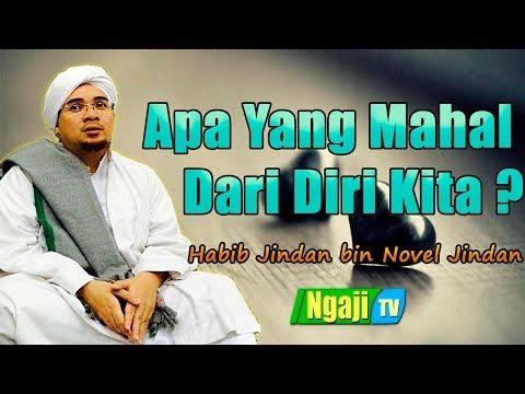 Apa Yang Mahal Dari Diri Kita? || Habib Jindan bin Novel Jindan