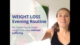 Best Weight Loss Evening Routine - 3 Simple Tips to Lose Weight Naturally Without Suffering
