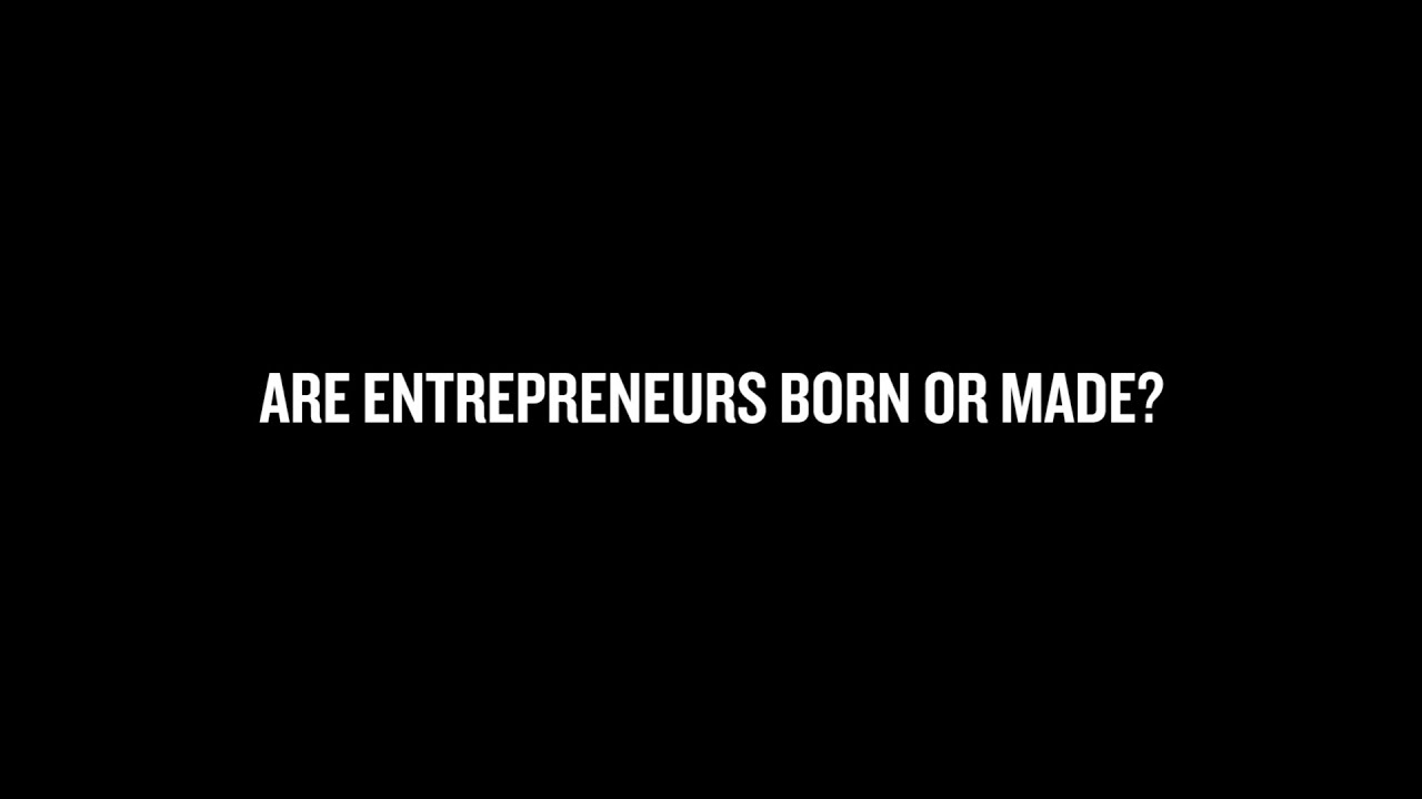 The Entrepreneurial Spirit: Are Entrepreneurs Born or Made