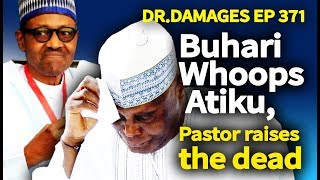 Dr. Damages Show – episode 371: Buhari Whoops Atiku, Pastor raises the dead