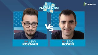 Levy  Rozman vs Eric Rosen | I'M Not a GM Speed Chess Championship