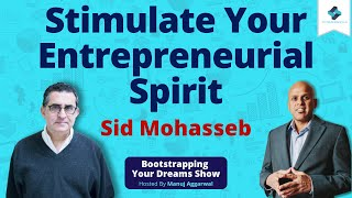 Stimulate Your Entrepreneurial Spirit | Build Ecosystem Like An Ocean | Sid Mohasseb