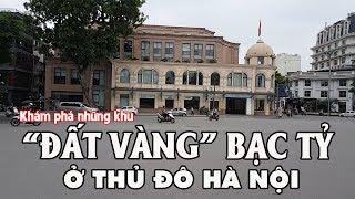 Khám phá những khu Đất Vàng trị giá Bạc tỷ sầm uất nhất khu phố cố Hà Nội Vietnam