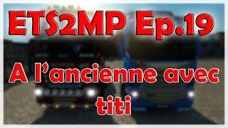A L'ANCIENNE AVEC TITI - ETS2MP #19