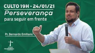 Culto de Celebração - 24/01/2021 - 19h - Pr. Bernardo Emiliano - Perseverança para seguir em frente