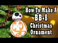 Star Wars DIY - How to Make a  BB8 Ornament - Madi2theMax