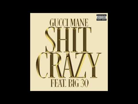 Gucci Mane & BIG30 – Shit Crazy (AUDIO)