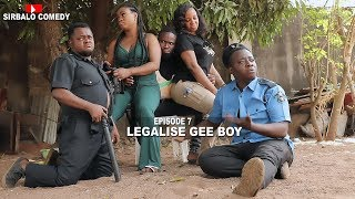 LEGALISE GEE BOY - SIRBALO COMEDY ( EPISODE 17) FT HOUSE OF INSANITY