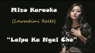 """Lalpa Ka ngai Che"" (Lawmkimi Ralte) Karaoke"