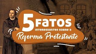 5 Fatos Interessantes Sobre a Reforma Protestante