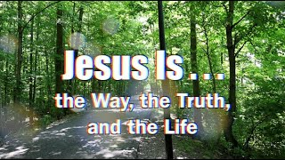 #5: Jesus is...The Way the Truth and the Life