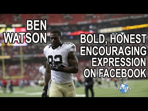 Benjamin Watson- New Orleans Saints NFL Player – Bold, Honest and Encouraging Expression on Facebook