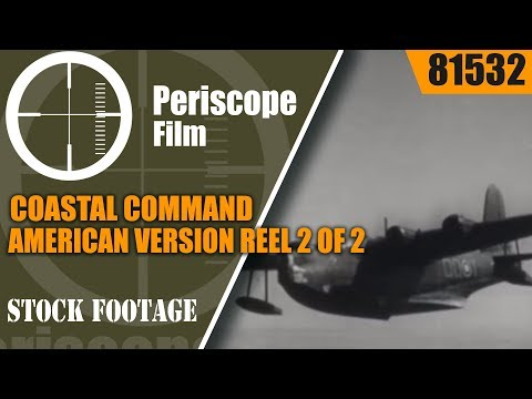 COASTAL COMMAND AMERICAN VERSION  REEL 2 of 2   WWII FLYING BOATS & BATTLE OF ATLANTIC 81532