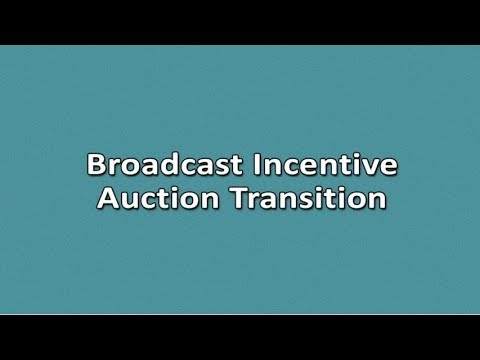 FCC's Broadcast Television and Post Incentive Auction Transition