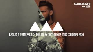 Eagles & Butterflies - The Story That Never Ends (Original Mix)