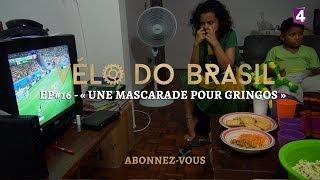 """Vélo do Brasil, EP#16 -  « Une mascarade pour gringos » // """"Uma máscara para gringos"""""""