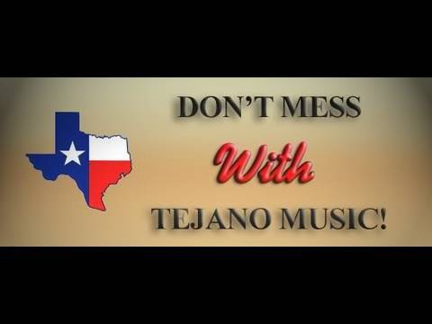 Don't mess with TEJANO MUSIC!!!