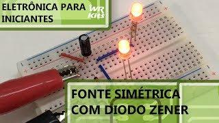 FONTE SIMÉTRICA SIMPLES COM DIODO ZENER | Eletrônica para Iniciantes #097