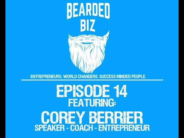 Bearded Biz Show - Ep. 14 - Corey Berrier - NLP, Hypnotherapist, Success Coach, Entrepreneur