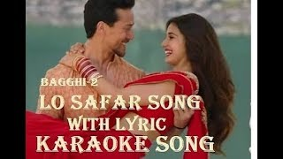 KARAOKE song -Lo Safar Song With Lyrics | Baaghi 2 | Tiger Shroff | Disha Patani | Jubin Nautiyal