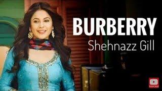 Burberry Full Song Shehnazz Gill New Punjabi Song 2018
