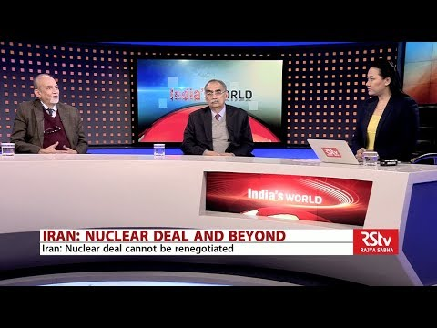 India's World - IRAN : Nuclear Deal And Beyond