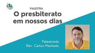 O presbiterato em nossos dias - Palestra 2 - Rev Carlos Machado