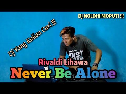 dj-yang-kalian-cari-!!!-never-be-alone---(rivaldi-lihawa)-new-remix-2020-!!!