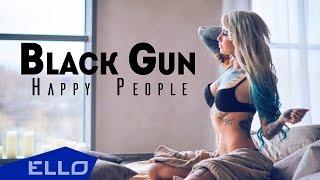 Happy People - Черный Пистолет / ELLO UP^ /