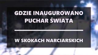 Gdzie inaugurowano Puchar Świata w Skokach Narciarskich?
