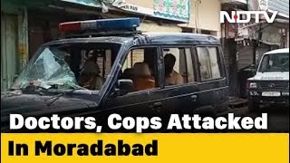 Doctors, Cops Escorting Possible COVID-19 Patient Attacked In Moradabad, UP
