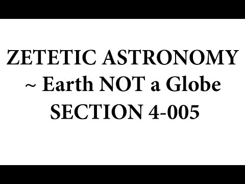 Zetetic Astronomy ~ Earth NOT a Globe (Video 4-005 | Section 14)