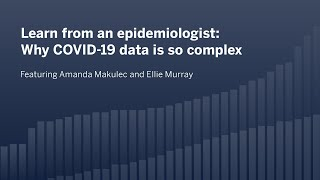 Learn from an epidemiologist: Why COVID-19 data is so complex