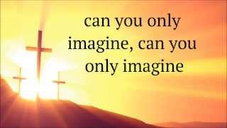 Tamela Mann - I Can Only Imagine (Lyrics)