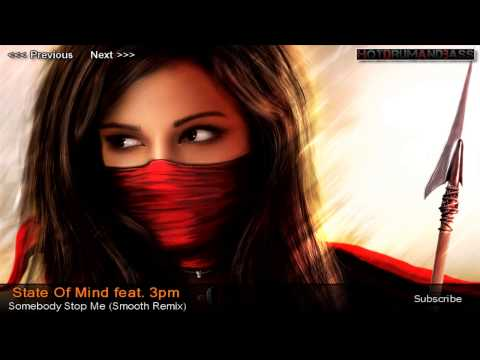 State of Mind & Subsonik feat. 3pm - Somebody Stop Me (Smooth Remix)