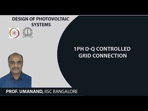 1ph D Q Controlled Grid Connection Video Lecture By Prof Prof L Umanand Of Iisc Bangalore